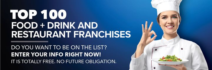ENTER YOUR INFO NOW!Franchise Connect Magazine will publish the TOP 100 Food + Drink and Restaurant Franchises in the up...