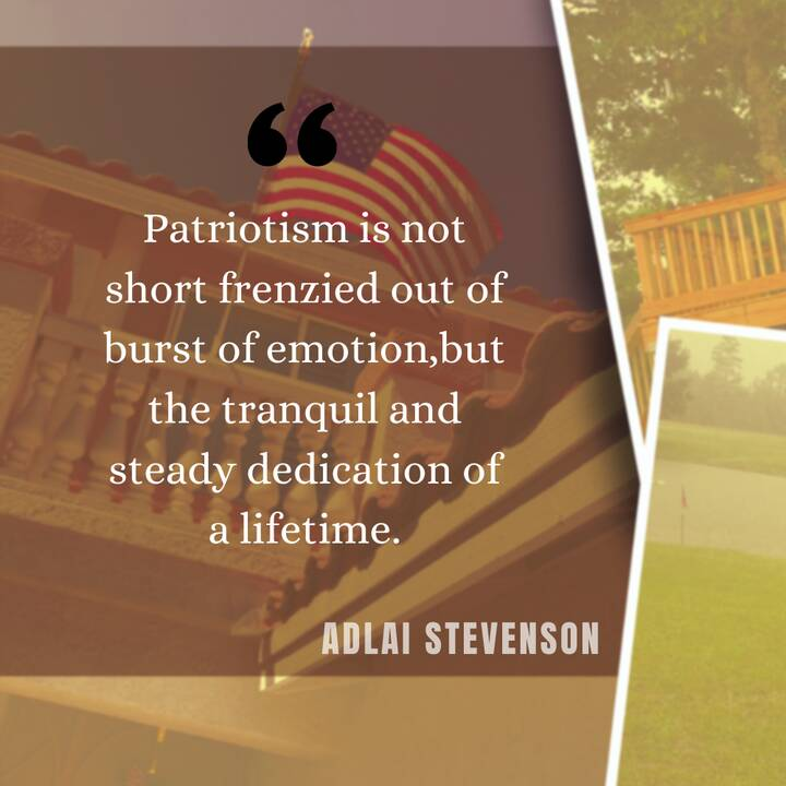"""""""Patriotism is not short frenzied out of burst of emotion, but the tranquil and steady dedication of a lifetime."""" -Adlai..."""