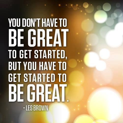 """""""You don't have to be great to get started, but you have to get started to be #great."""" - Les Brown.-------------#TGIF #Q..."""