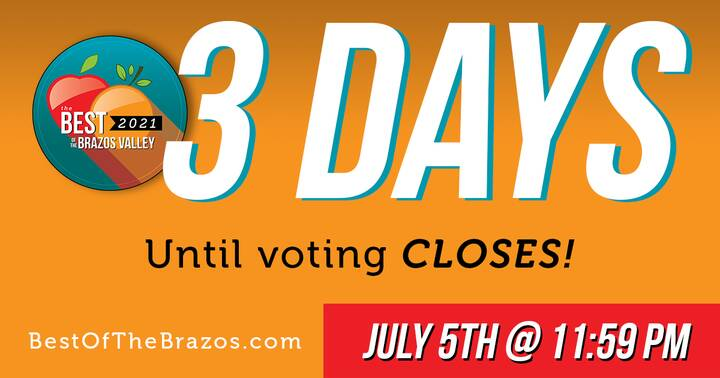Only ( 3 ) days until voting CLOSES for The Best of the Brazos Valley 2021! Let your favorite local businesses know how ...