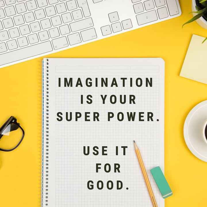 IMAGINATION IS YOUR SUPER POWER. Use it for good.Everything you see in this world was 1st created in someone's imaginati...
