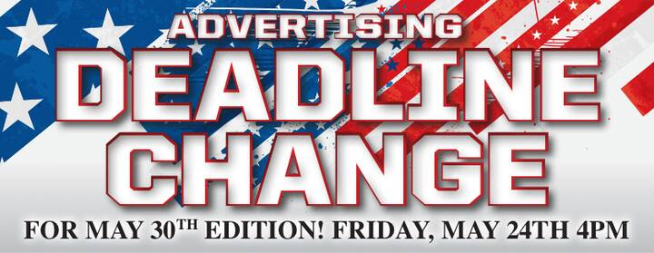 Have something to advertise next week? Please make special note of the deadline adjustment!